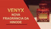 Venyx novo perfume da HINODE