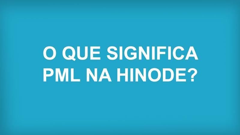 O Que Significa PML na Hinode?
